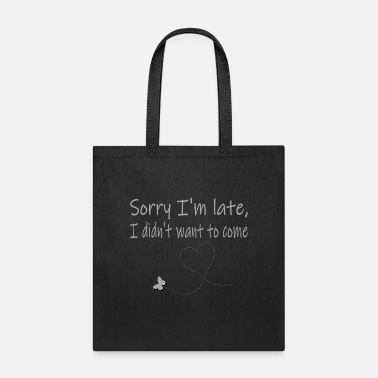 Subtle Sorry I'm Late, I didn't want to come - Tote Bag