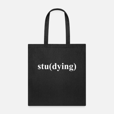 Sarcastc Studying Study dying School Highschool College - Tote Bag
