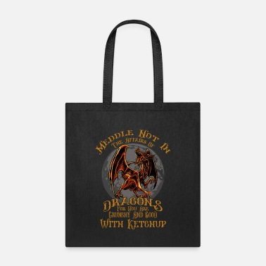 Funny Dragon Meddle Not In The Affairs Of Dragons Funny Dragon - Tote Bag