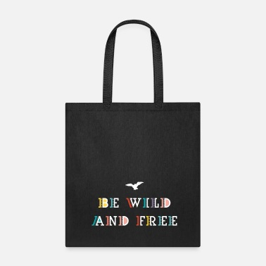 Wild be wild and free - Tote Bag