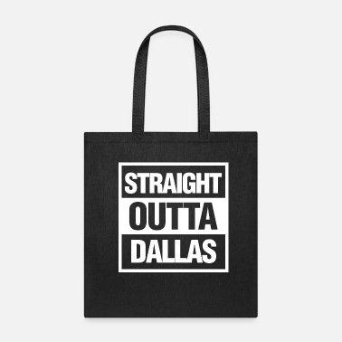 Straight Outta Dallas Straight Outta Dallas, Texas - Tote Bag