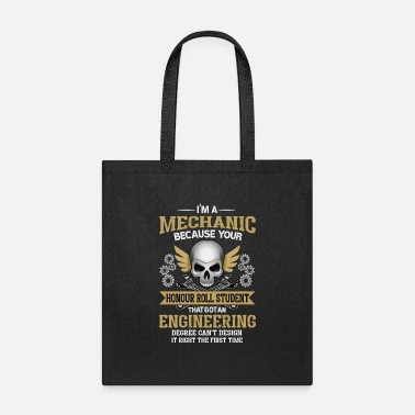 Mechanical Engineering I´M A MECHANIC BECAUSE YOUR TOOLS MECHANICAL TOOL - Tote Bag