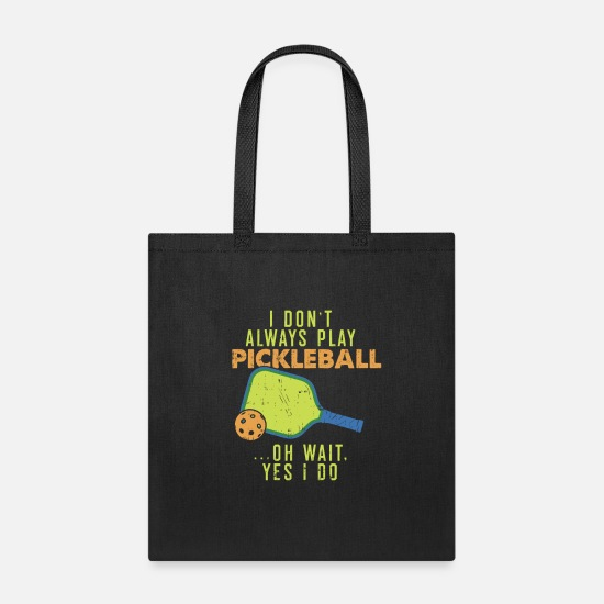 Funny Bags & Backpacks - I Don't Always Play Pickleball - Tote Bag black