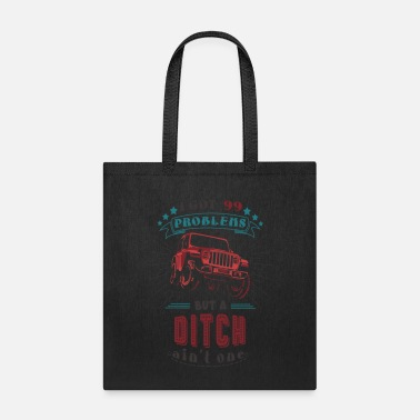 i got 99 problems but a ditch aint one jeep - Tote Bag