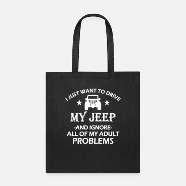 i just want to drive my jeep and ignore all of my - Tote Bag