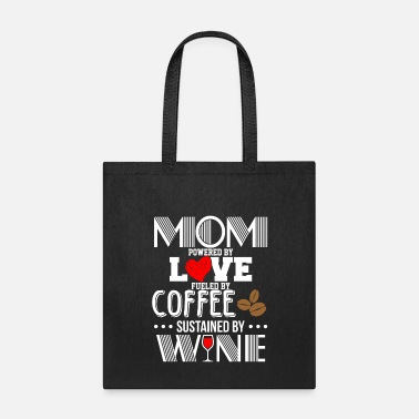 Mother Mom Love Powered Coffee Fueled Wine Sustained - Tote Bag
