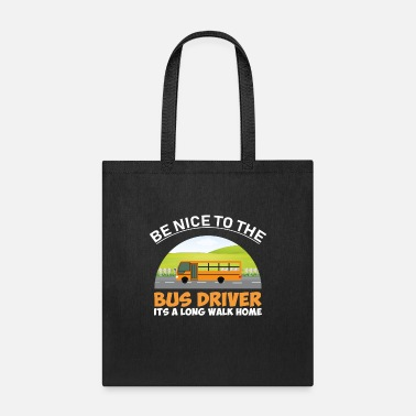 School Be nice to the bus driver it's a long walk home - Tote Bag