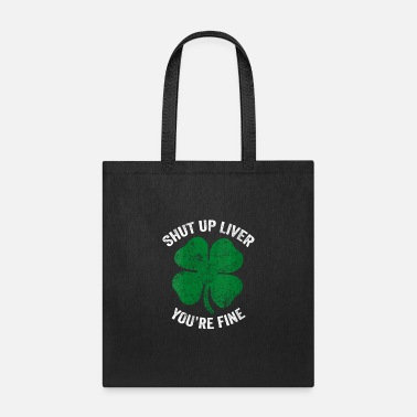 Funny Saint Patrick Shut Up Liver You'Re Fine Gree - Tote Bag