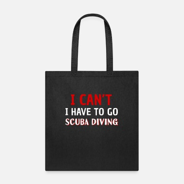 Unique I Can't I Have To Go Scuba Diving - Tote Bag
