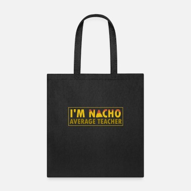 Nacho I'm Nacho Average Teacher - Taco Burrito Mexico - Tote Bag