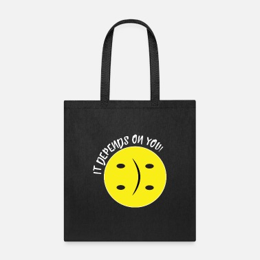 It depens on you! Make your decision and be happy! - Tote Bag