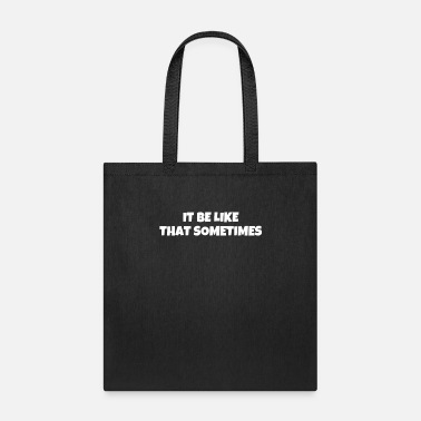 Sometimes It Be Like That Sometimes - Tote Bag
