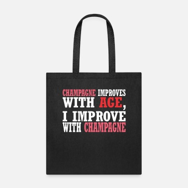 Improve Champagne Improves With Age Improve With Champagne - Tote Bag
