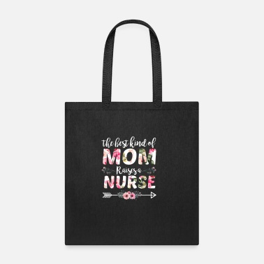 Mother The Best Kind Of Mom Raises A Nurse Mother's day - Tote Bag