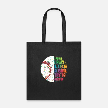 Like I Know I Play Like A Girl Try To Keep Up Baseball - Tote Bag