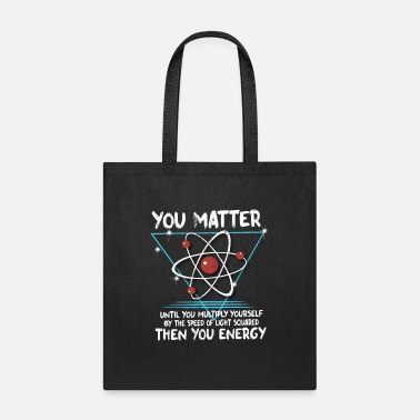 Nerd You Matter You Energy design Funny Science Geek - Tote Bag