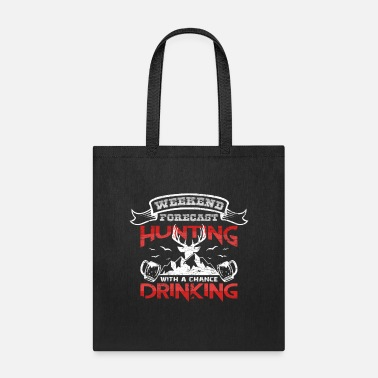 Weekend Weekend Forecast Hunting With A Chance Drinking - Tote Bag