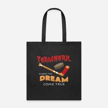 Hockey Teamwork Makes The Dream Come True | Hockey Quote - Tote Bag