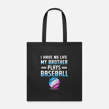 Baseball I Have No Life My Brother Plays Baseball T Shirt - Tote Bag