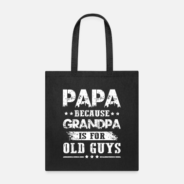 Papa Because Grandpa is for Old Guys Father's Day - Tote Bag