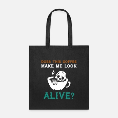Look Alive Does This Coffee Make Me Look Alive Funny Gift - Tote Bag