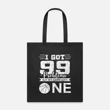 Love And Basketball I Got 99 Problems But My Game Ain't One-Basketball - Tote Bag