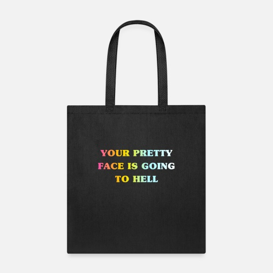 Iron Bags & Backpacks - Your Pretty Face Is Going To Hell - Funny Quote - Tote Bag black
