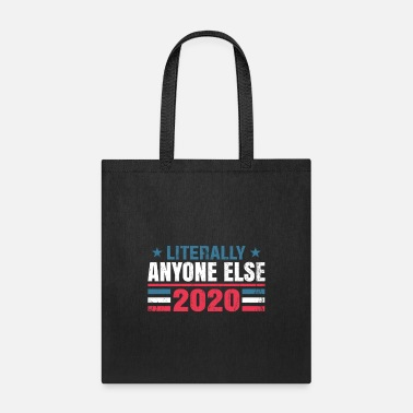 Politics Funny Anti Trump Literally Anyone Else - Tote Bag