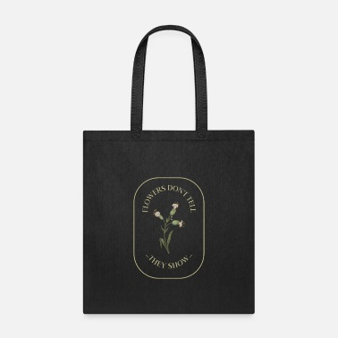 Bloom Flowers Don't Tell They Show - Tote Bag