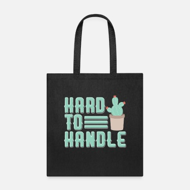 Desert Hard To Handle Cactus Gardening Succulent - Tote Bag