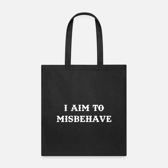 We Aim to Misbehave Tee Bag