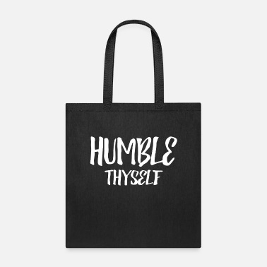 Humble Humble Thyself - Tote Bag