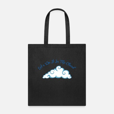 Cloudy Lets do it in the cloud - Tote Bag