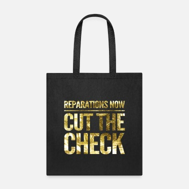 Reparations Reparations Now Cut The Check - Tote Bag