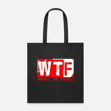 Fireball Whiskey WTF WHERE'S THE FIREBALL trendy college frat party - Tote Bag