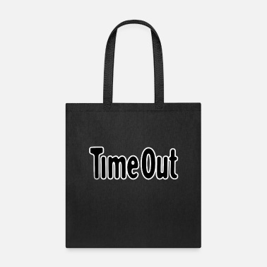 Time Out Time Out - Tote Bag