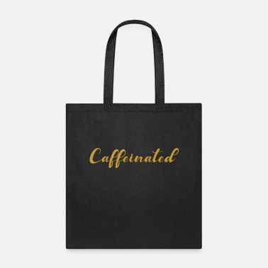 Caffeine caffeinated - Tote Bag