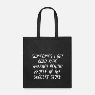 Rage Sometimes I Get Road Rage Walking Behind People - Tote Bag