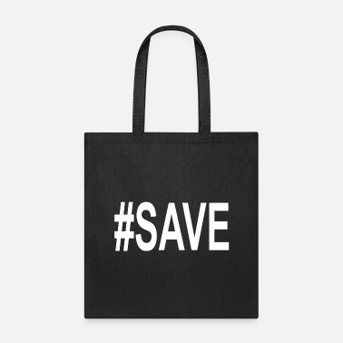 Save Save - Tote Bag