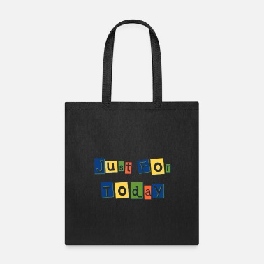 Just for Today - Tote Bag