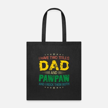 Two I Have Two Titles Dad And Pawpaw And I Rock Them - Tote Bag