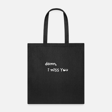 Damn I Miss You- Saying T-Shirts - Tote Bag