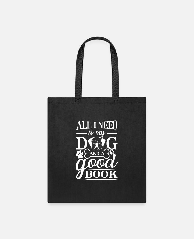 Inspiration Bags & Backpacks - All i need is my dog and a good book - Tote Bag black