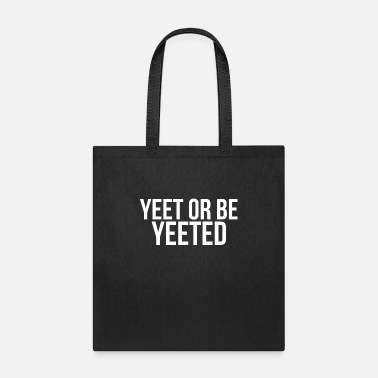 Meme Yeet Meme Yeet Or Be Yeeted Dank Meme Funny - Tote Bag