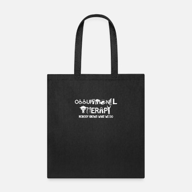 What Occupational Therapy Nobody Knows What We Do Tshir - Tote Bag