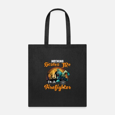 Nothing scares me I m A Firefighter - Tote Bag