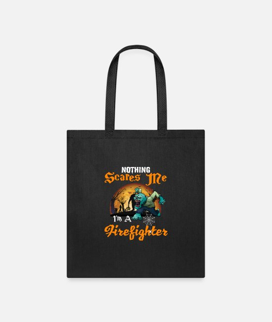 Fire Fighter Bags & Backpacks - Nothing scares me I m A Firefighter - Tote Bag black