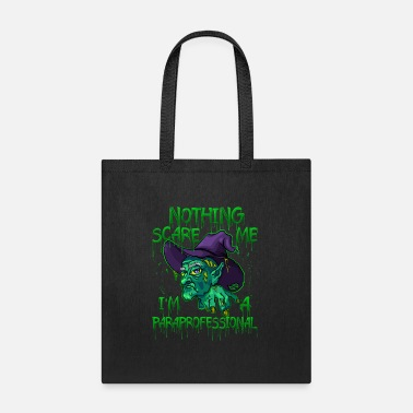 Nothing Scare Me I'm a Paraprofessional Funny Hall - Tote Bag