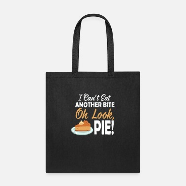 Eat I Can't Eat Another Bite Oh Look Pie - Tote Bag