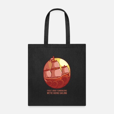 Sailing FORGET ABOUT TEAMBUILDING! Sailing Crew Sailor Sai - Tote Bag